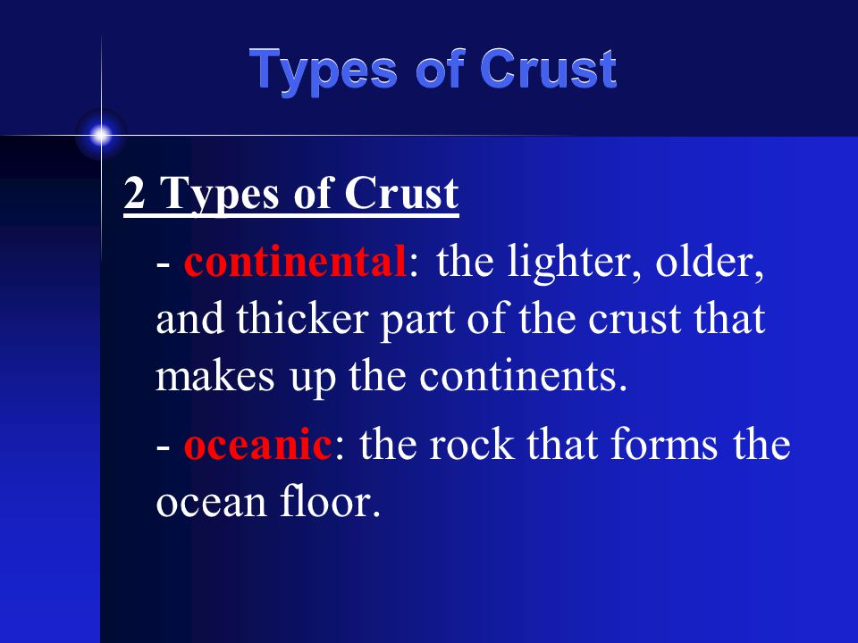 Types of Crust 2 Types of Crust - continental: the lighter, older, and thicker part of the crust that makes up the continents. - oceanic: the rock tha
