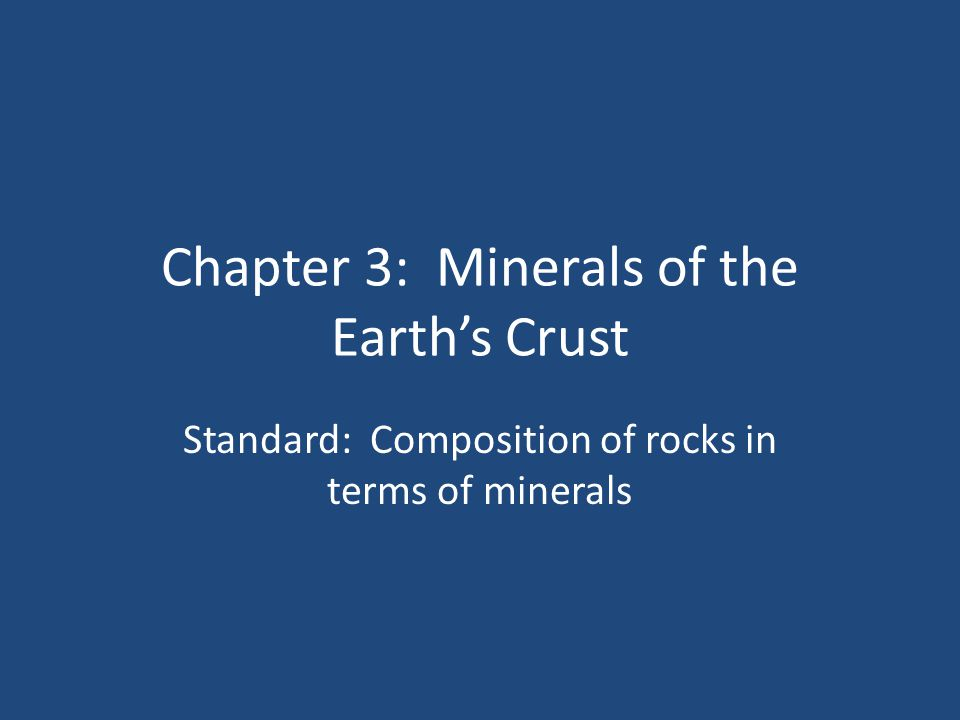 Chapter 3: Minerals of the Earth's Crust Standard: Composition of rocks in terms of minerals