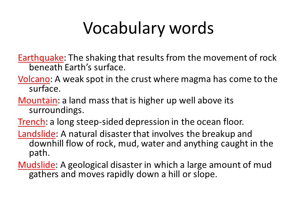 Vocabulary words Earthquake: The shaking that results from the movement of rock beneath Earth's surface. Volcano: A weak spot in the crust where magma