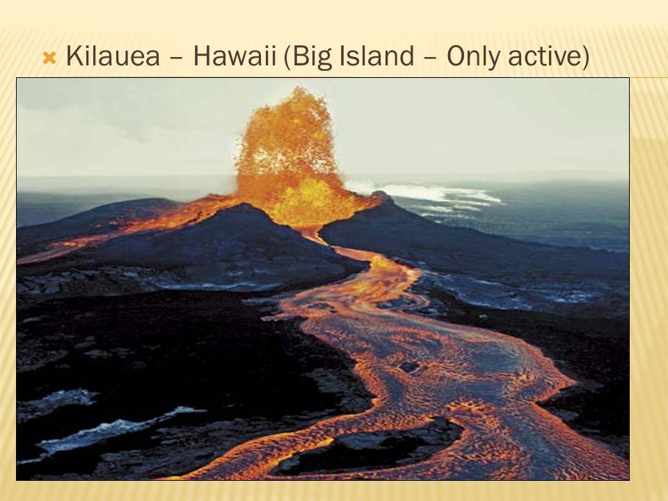 Kilauea – Hawaii (Big Island – Only active)