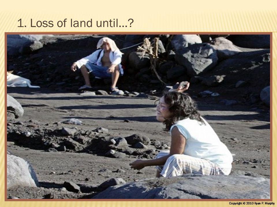 1. Loss of land until…? Copyright © 2010 Ryan P. Murphy