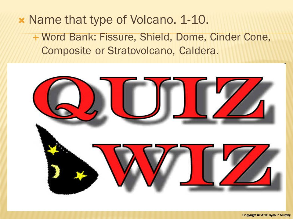  Name that type of Volcano. 1-10.