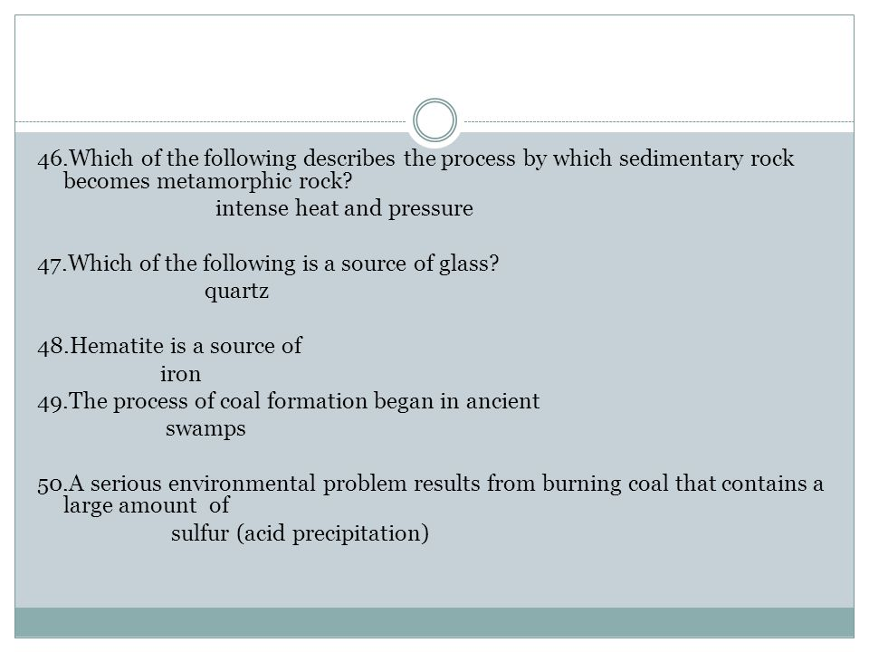 46.Which of the following describes the process by which sedimentary rock becomes metamorphic rock.