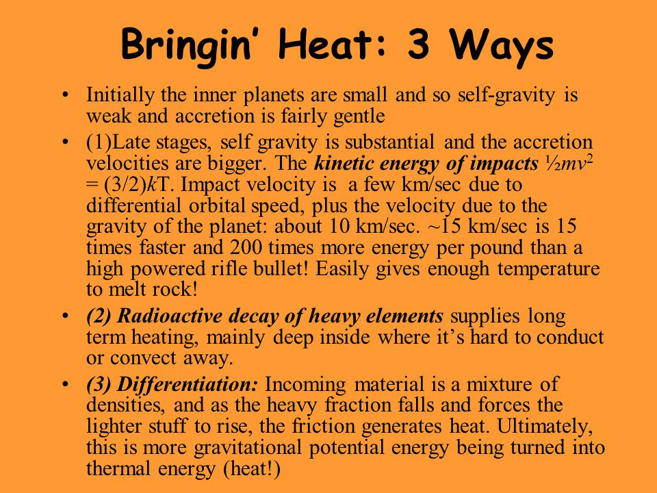 Bringin' Heat: 3 Ways Initially the inner planets are small and so self-gravity is weak and accretion is fairly gentle (1)Late stages, self gravity is substantial and the accretion velocities are bigger.