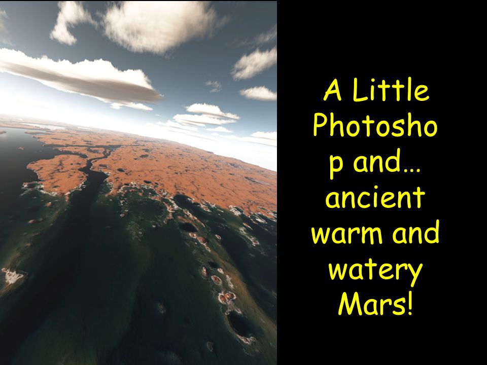 A Little Photosho p and… ancient warm and watery Mars!