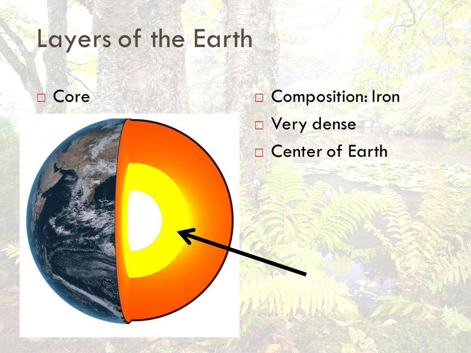 Core  Composition: Iron  Very dense  Center of Earth