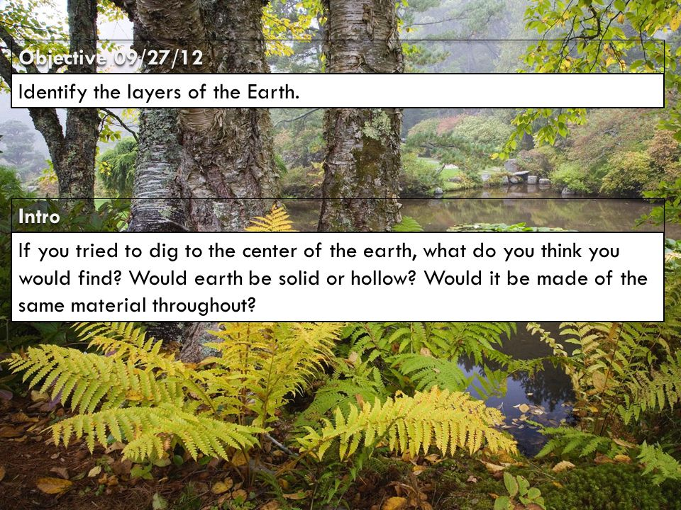 IntroIntro Objective 09/27/12 Identify the layers of the Earth.