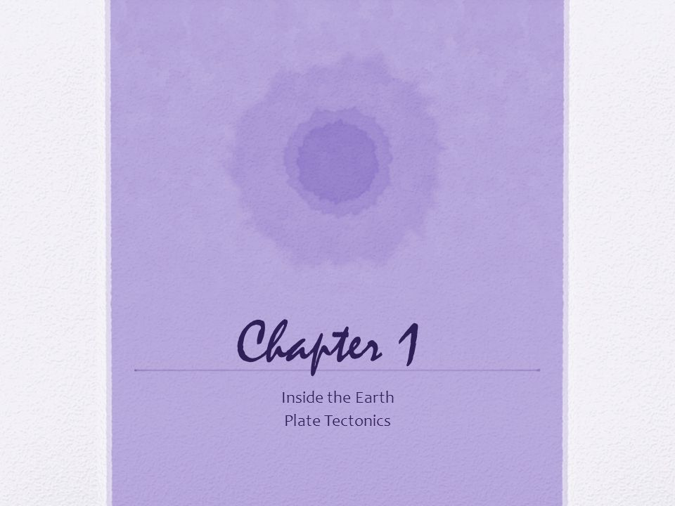 Chapter 1 Inside the Earth Plate Tectonics