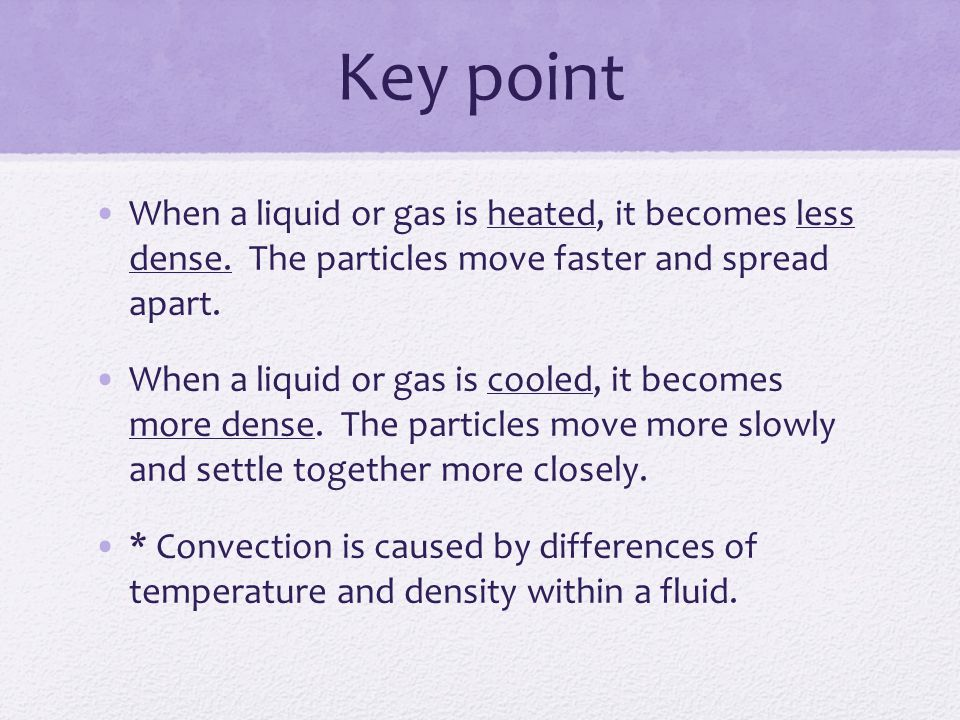 Key point When a liquid or gas is heated, it becomes less dense.