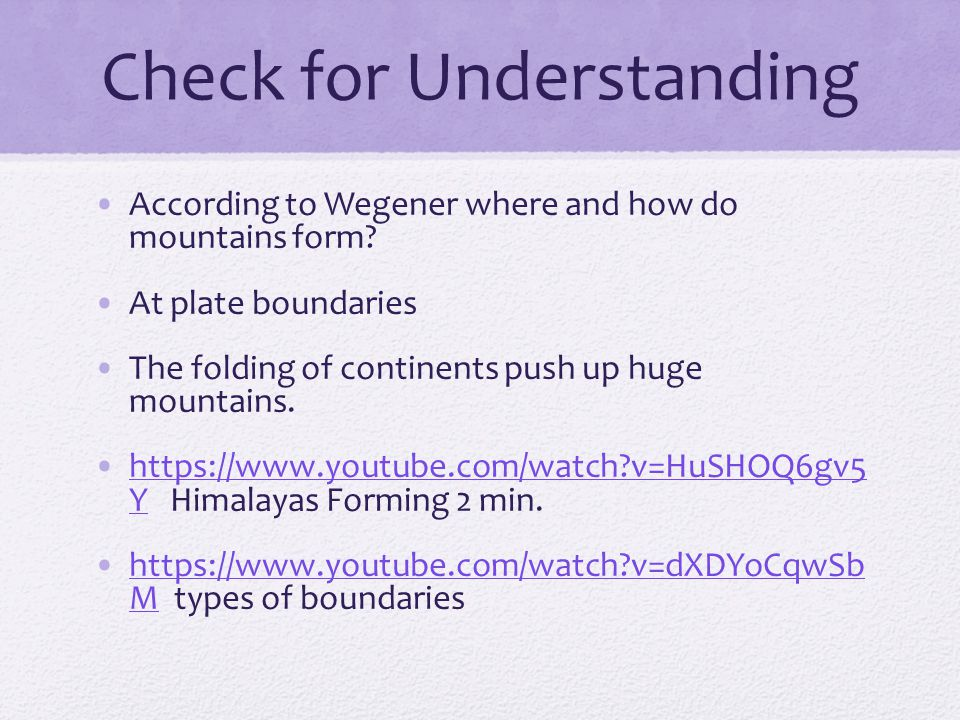 Check for Understanding According to Wegener where and how do mountains form.