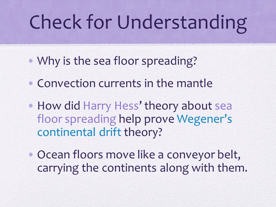 Check for Understanding Why is the sea floor spreading.