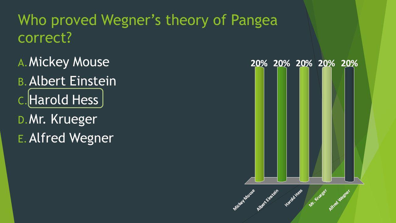 Who proved Wegner's theory of Pangea correct. A. Mickey Mouse B.