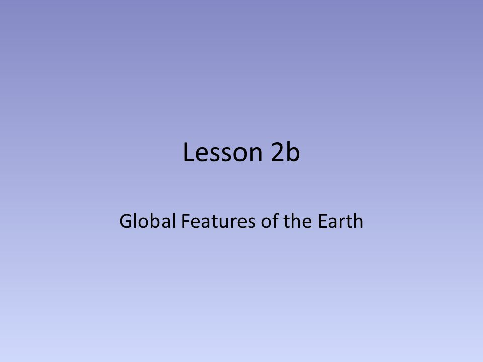 Lesson 2b Global Features of the Earth