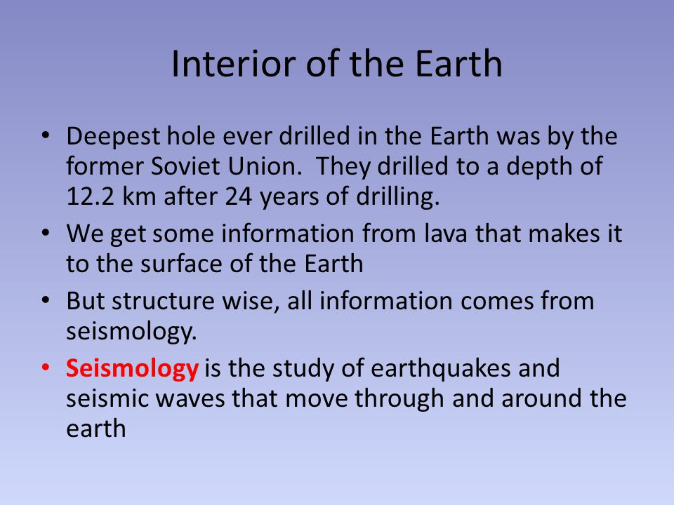 Interior of the Earth Deepest hole ever drilled in the Earth was by the former Soviet Union.