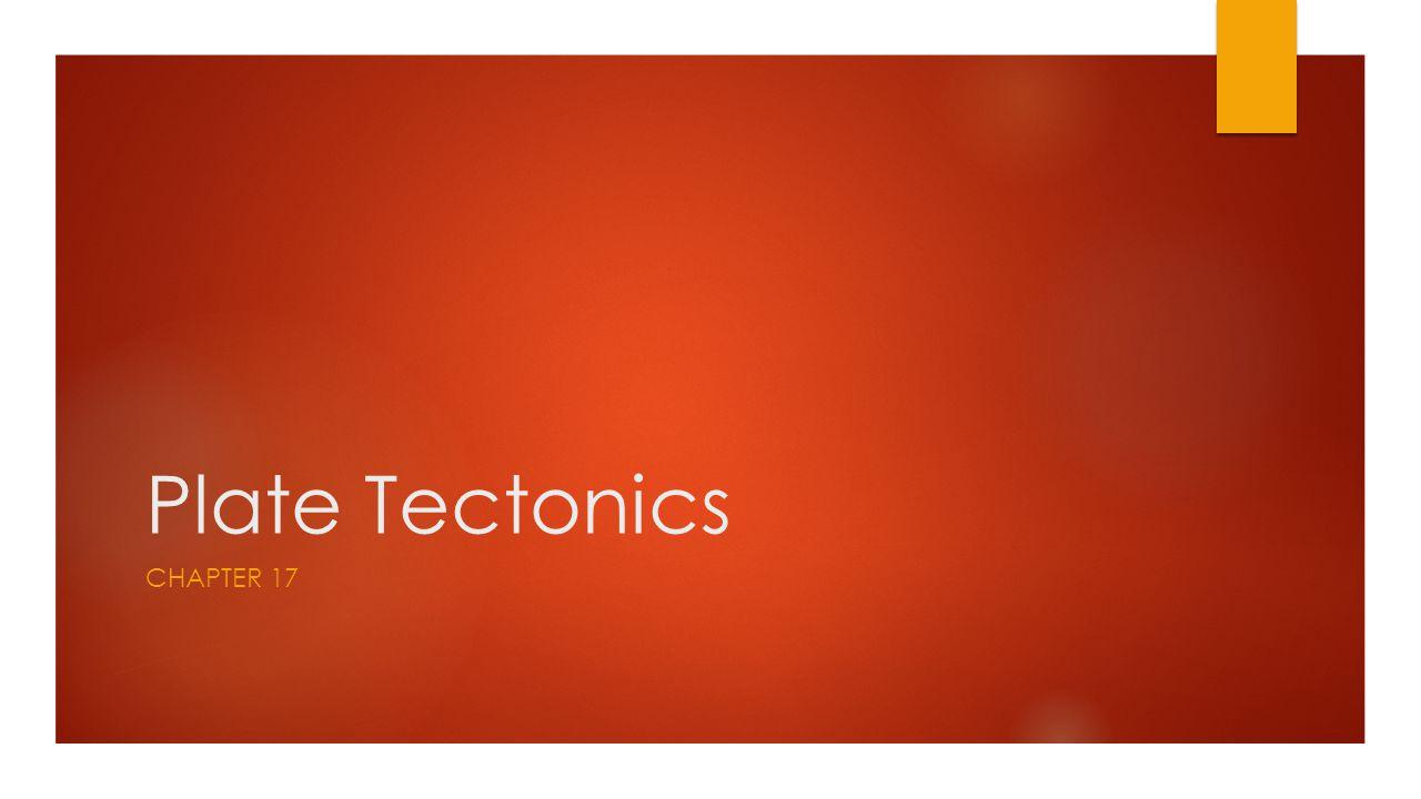 Plate Tectonics CHAPTER 17