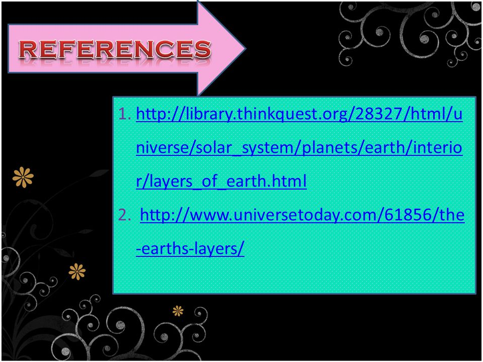 1.http://library.thinkquest.org/28327/html/u niverse/solar_system/planets/earth/interio r/layers_of_earth.htmlhttp://library.thinkquest.org/28327/html/u niverse/solar_system/planets/earth/interio r/layers_of_earth.html 2.