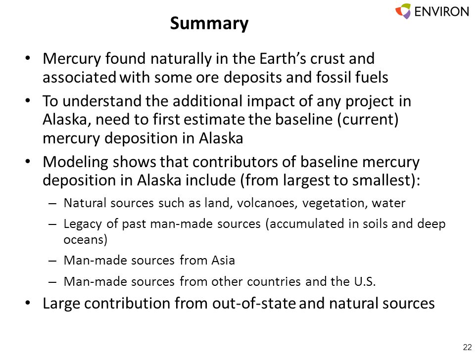 Summary 22 Mercury found naturally in the Earth's crust and associated with some ore deposits and fossil fuels To understand the additional impact of