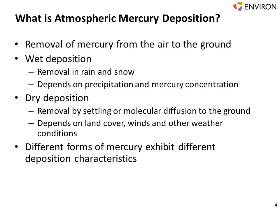 What is Atmospheric Mercury Deposition? 4 Removal of mercury from the air to the ground Wet deposition – Removal in rain and snow – Depends on precipi