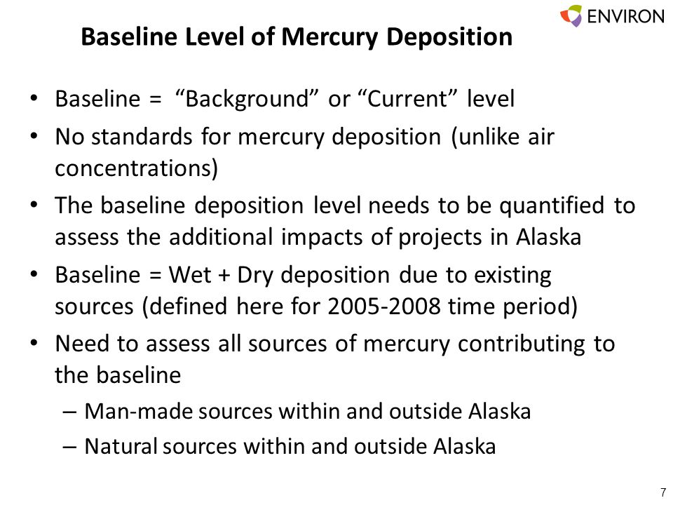 """Baseline Level of Mercury Deposition 7 Baseline = """"Background"""" or """"Current"""" level No standards for mercury deposition (unlike air concentrations) The"""