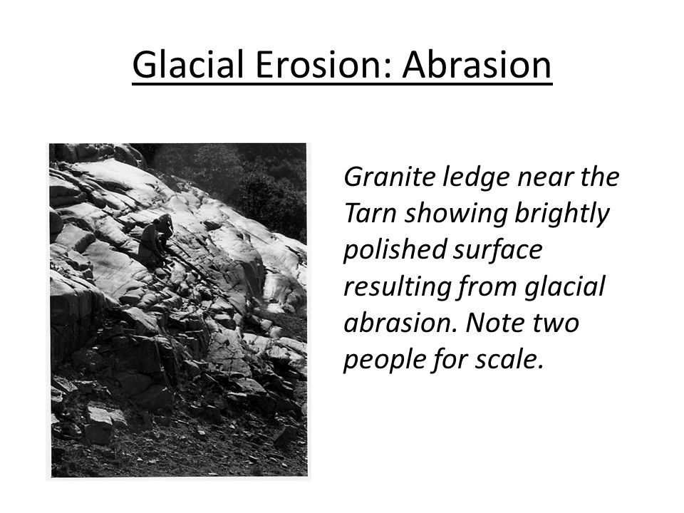 Glacial Erosion: Abrasion Granite ledge near the Tarn showing brightly polished surface resulting from glacial abrasion.