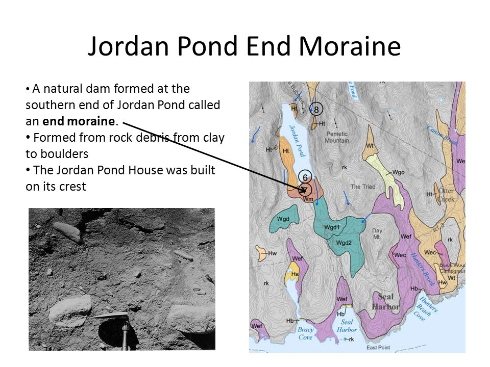 Jordan Pond End Moraine A natural dam formed at the southern end of Jordan Pond called an end moraine.