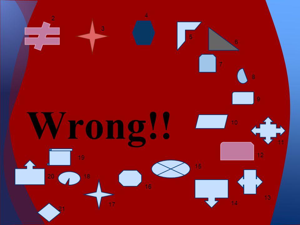Wrong!! 2 3 4 5 7 6 8 9 10 11 12 14 13 15 16 17 18 19 20 21