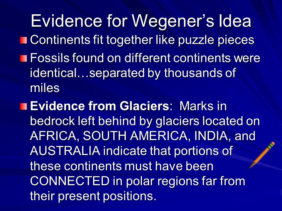 Continents fit together like puzzle pieces Fossils found on different continents were identical…separated by thousands of miles…how'dey do dat? Dey us