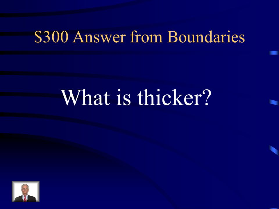 $300 Question from Boundaries Compared to the thickness of Earth's oceanic crust, the continental crust is this.