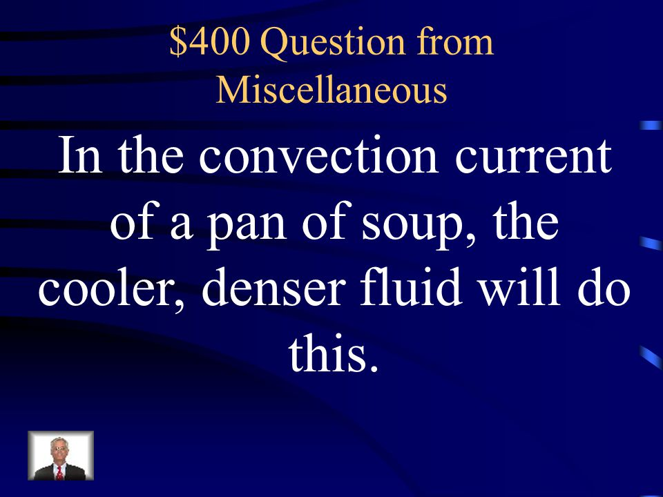 $300 Answer from Miscellaneous What is conduction