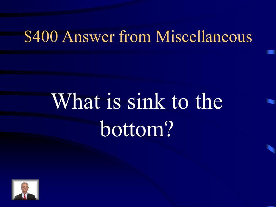 $400 Question from Miscellaneous In the convection current of a pan of soup, the cooler, denser fluid will do this.