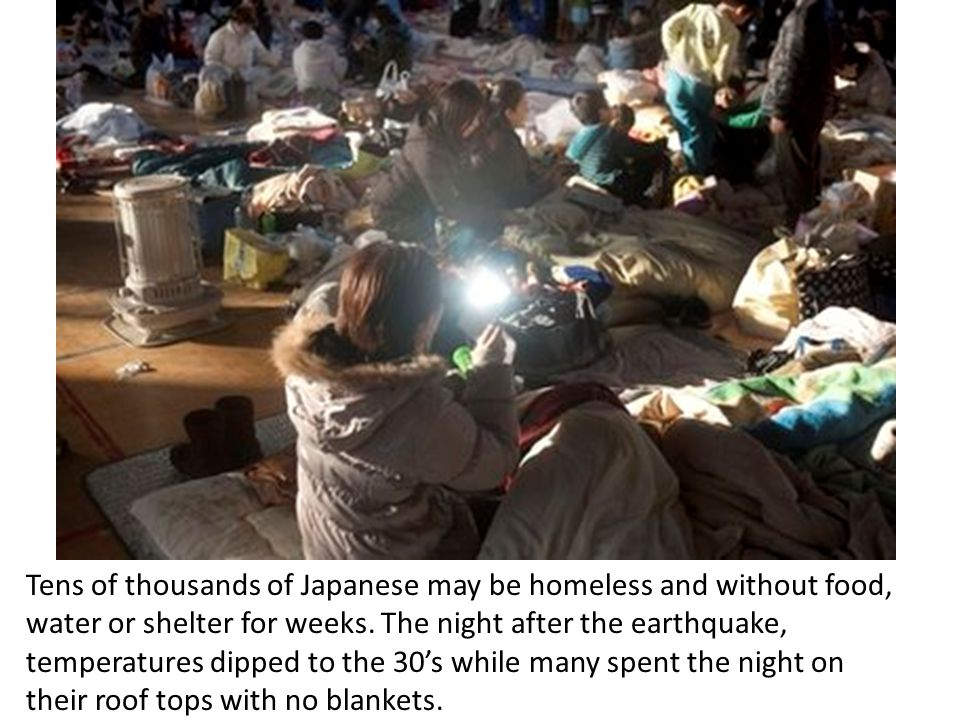 Tens of thousands of Japanese may be homeless and without food, water or shelter for weeks.