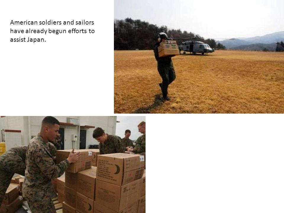 American soldiers and sailors have already begun efforts to assist Japan.
