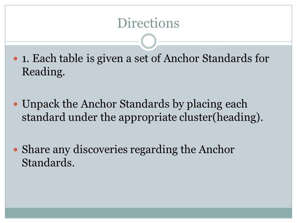 Directions 1. Each table is given a set of Anchor Standards for Reading. Unpack the Anchor Standards by placing each standard under the appropriate cl