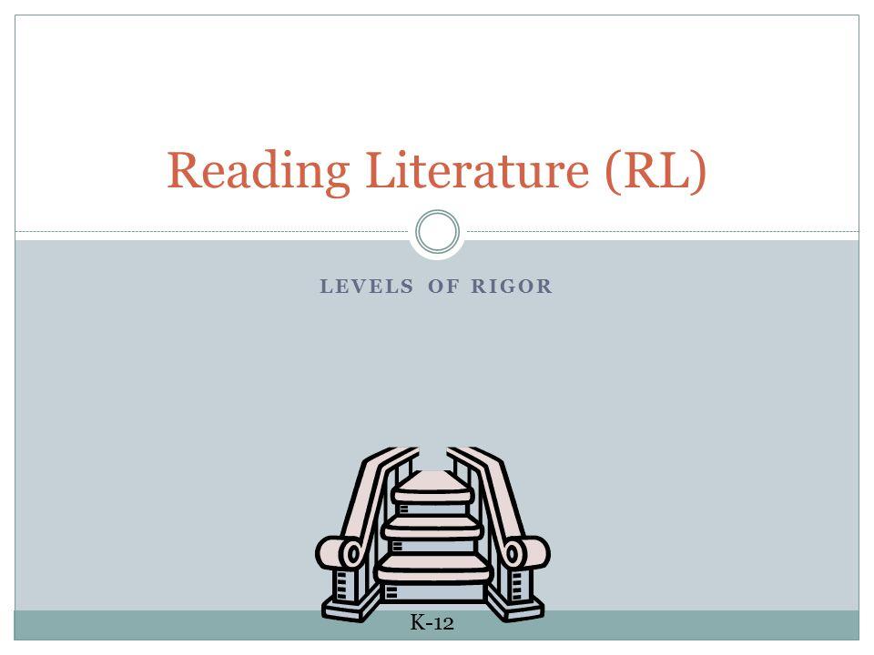 LEVELS OF RIGOR Reading Literature (RL) K-12