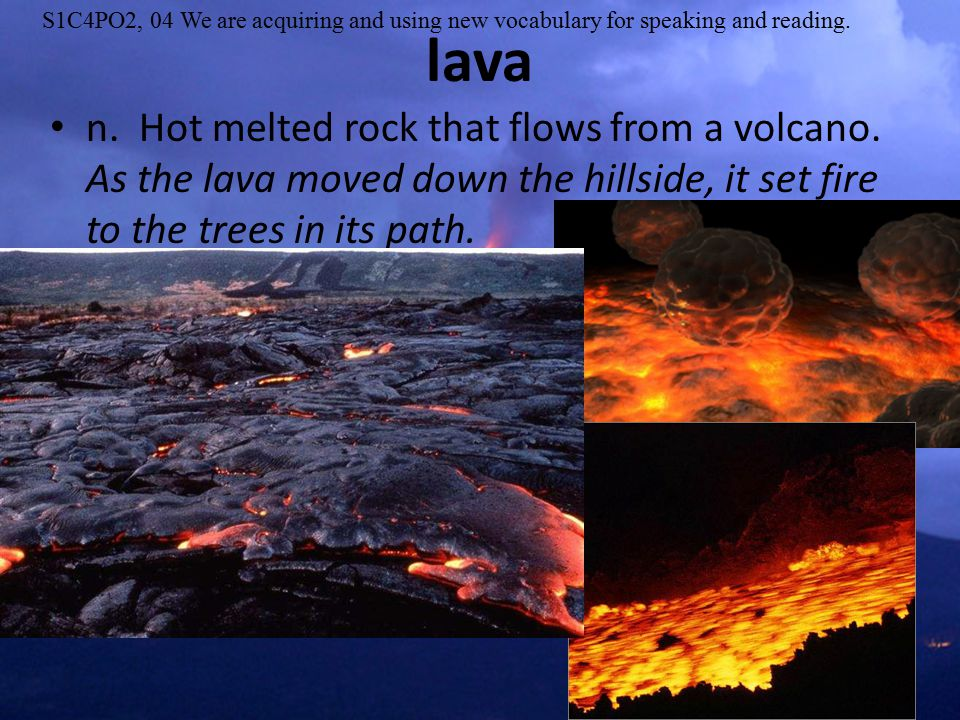 n. Hot melted rock that flows from a volcano.