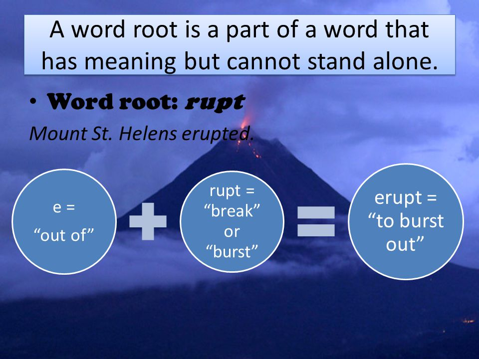 A word root is a part of a word that has meaning but cannot stand alone.