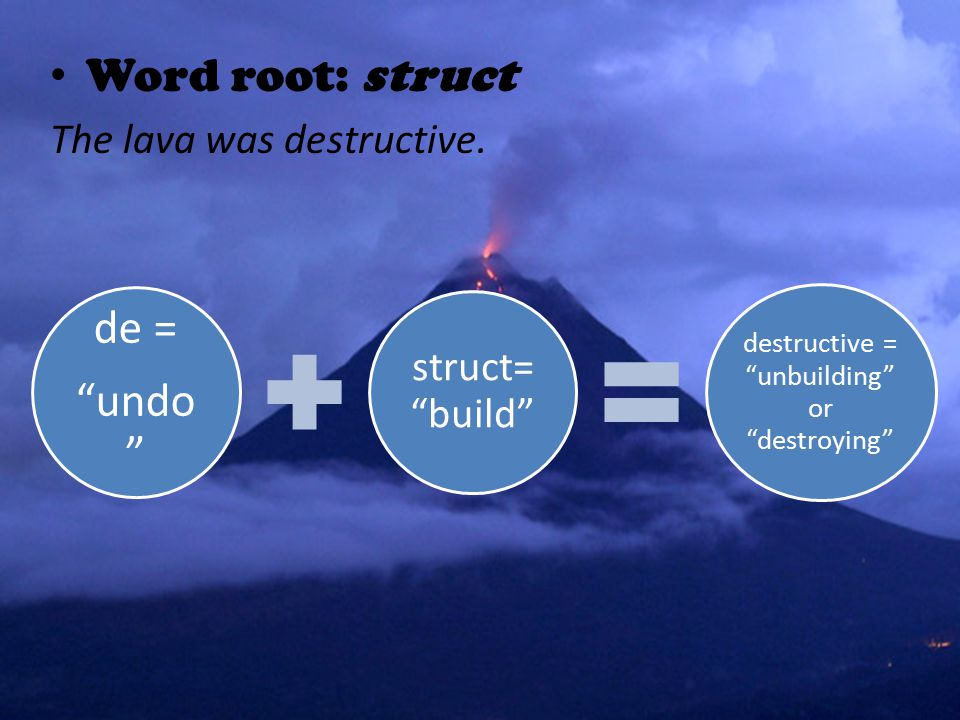 Word root: struct The lava was destructive.