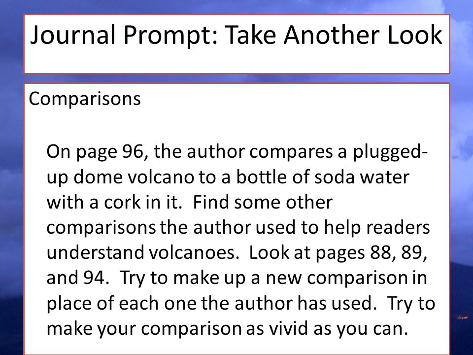 Journal Prompt: Take Another Look Comparisons On page 96, the author compares a plugged- up dome volcano to a bottle of soda water with a cork in it.