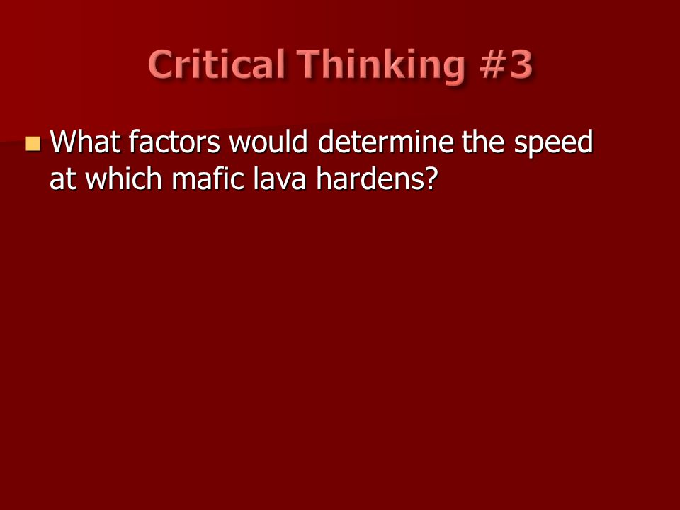 What factors would determine the speed at which mafic lava hardens? What factors would determine the speed at which mafic lava hardens?