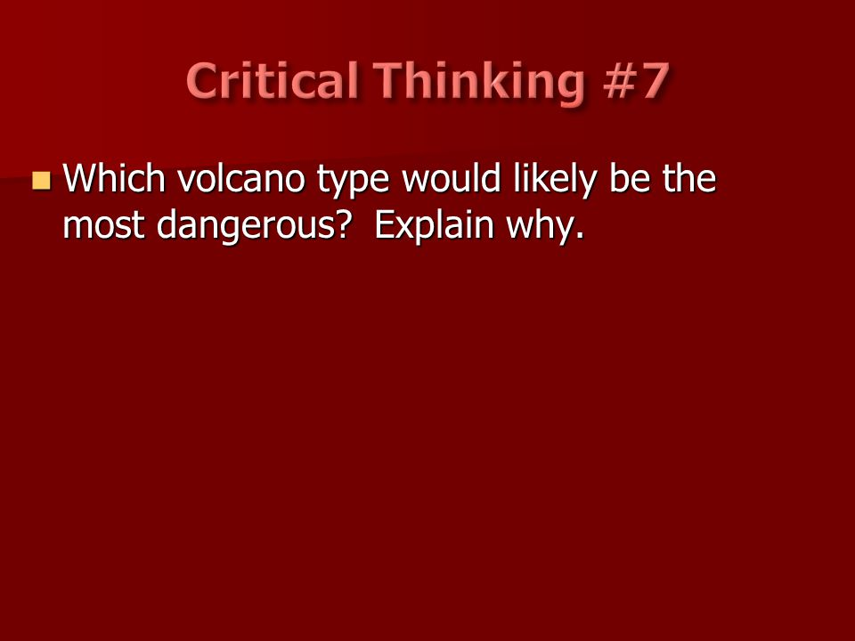 Which volcano type would likely be the most dangerous? Explain why. Which volcano type would likely be the most dangerous? Explain why.