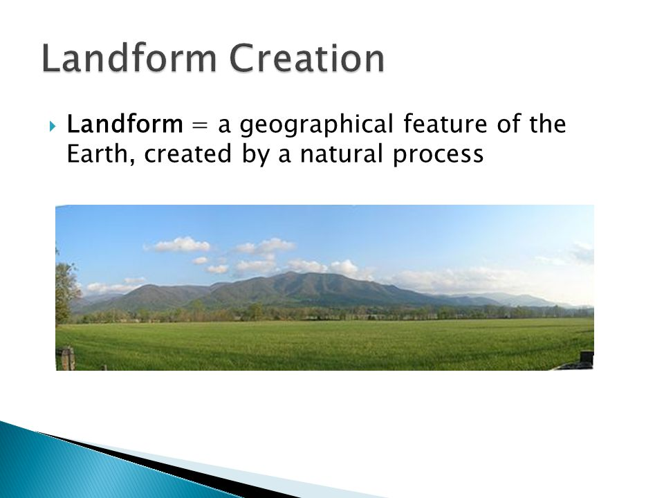  Landform = a geographical feature of the Earth, created by a natural process