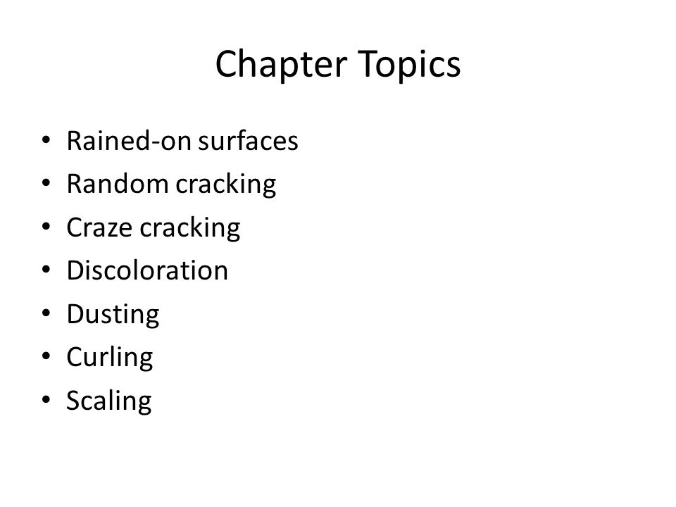 Chapter Topics Rained-on surfaces Random cracking Craze cracking Discoloration Dusting Curling Scaling