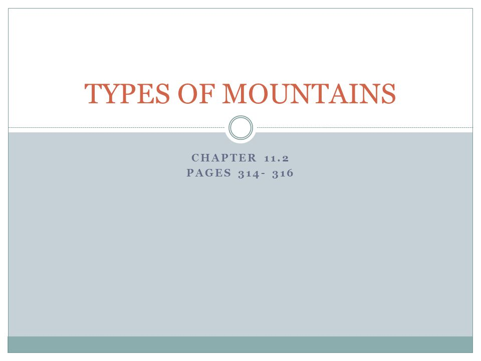 CHAPTER 11.2 PAGES 314- 316 TYPES OF MOUNTAINS