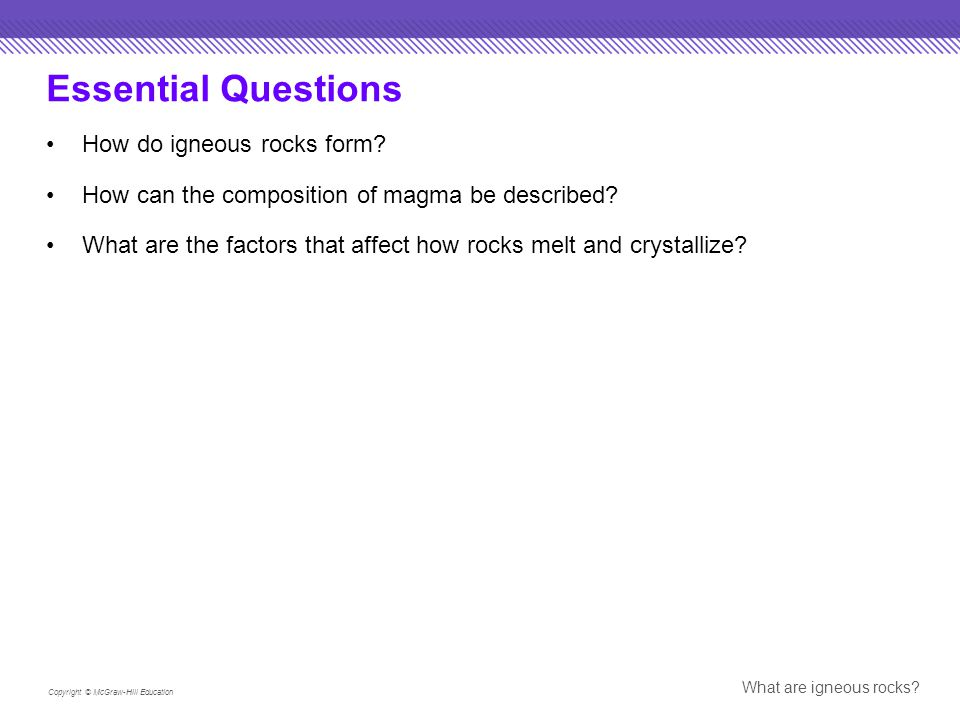 Copyright © McGraw-Hill Education What are igneous rocks?