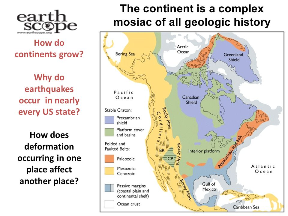 How do continents grow.Why do earthquakes occur in nearly every US state.