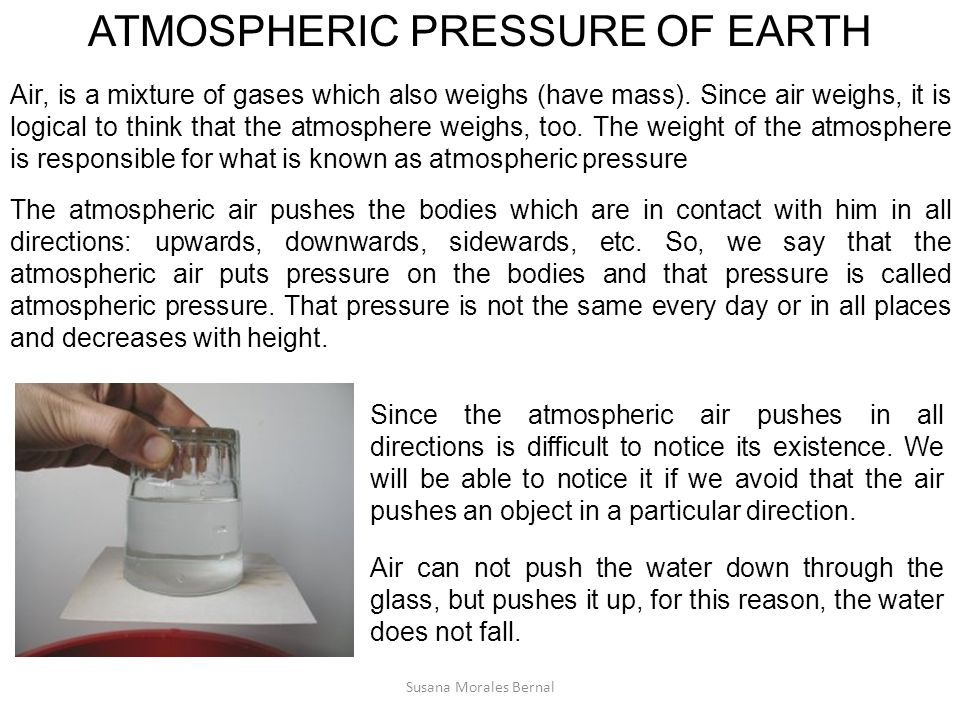 ATMOSPHERIC PRESSURE OF EARTH Air, is a mixture of gases which also weighs (have mass).