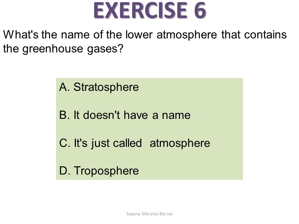 EXERCISE 6 What s the name of the lower atmosphere that contains the greenhouse gases.