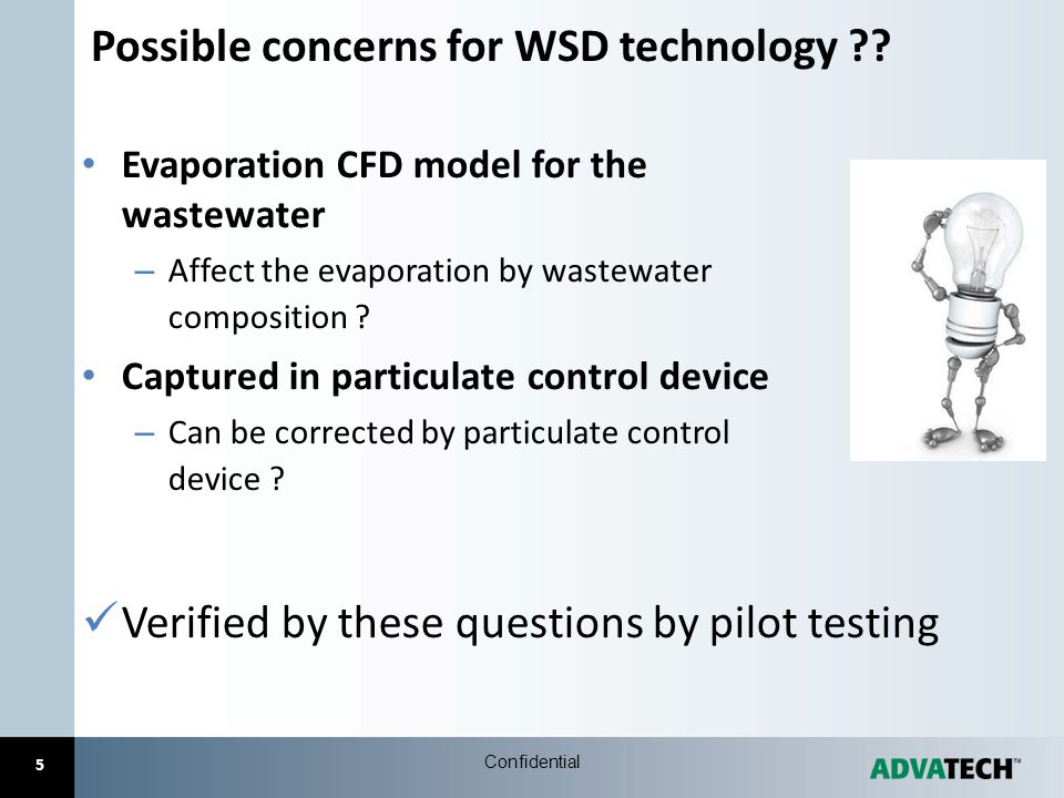 Possible concerns for WSD technology ?? Evaporation CFD model for the wastewater – Affect the evaporation by wastewater composition ? Captured in part