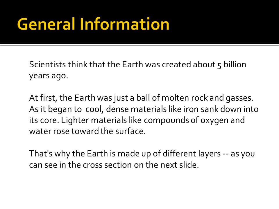 Scientists think that the Earth was created about 5 billion years ago.