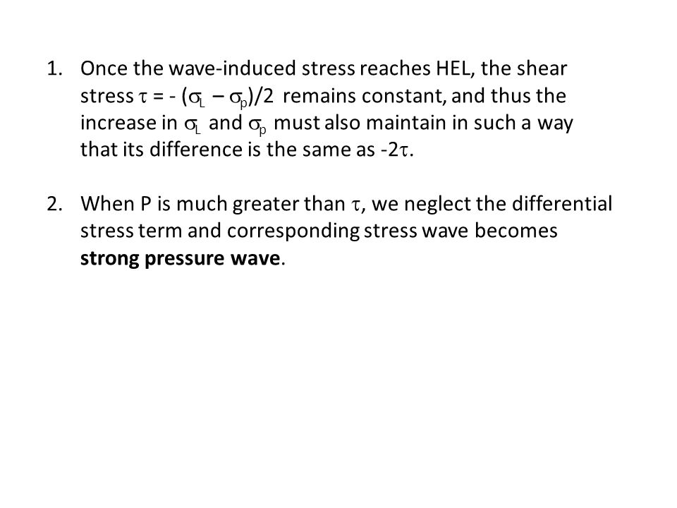 1.Once the wave-induced stress reaches HEL, the shear stress  = - (  L –  p )/2 remains constant, and thus the increase in  L and  p must also maintain in such a way that its difference is the same as -2 .